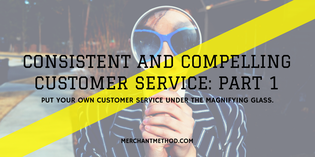 Merchant Method Consistent and Compelling Customer Service: Part 1 -- Dissecting your current customer service | Small Business | Retail | Business Strategies | Visit merchantmethod.com/retailtrends