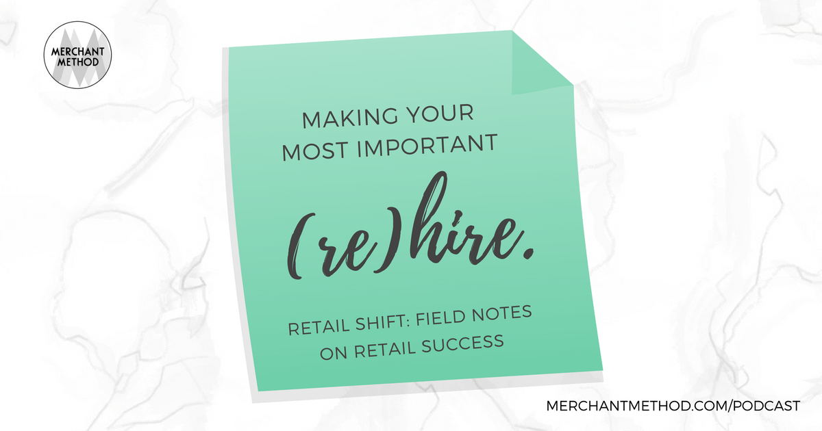 Retail Shift Podcast Episode Making Your Most Important Hire | Visit merchantmethod.com
