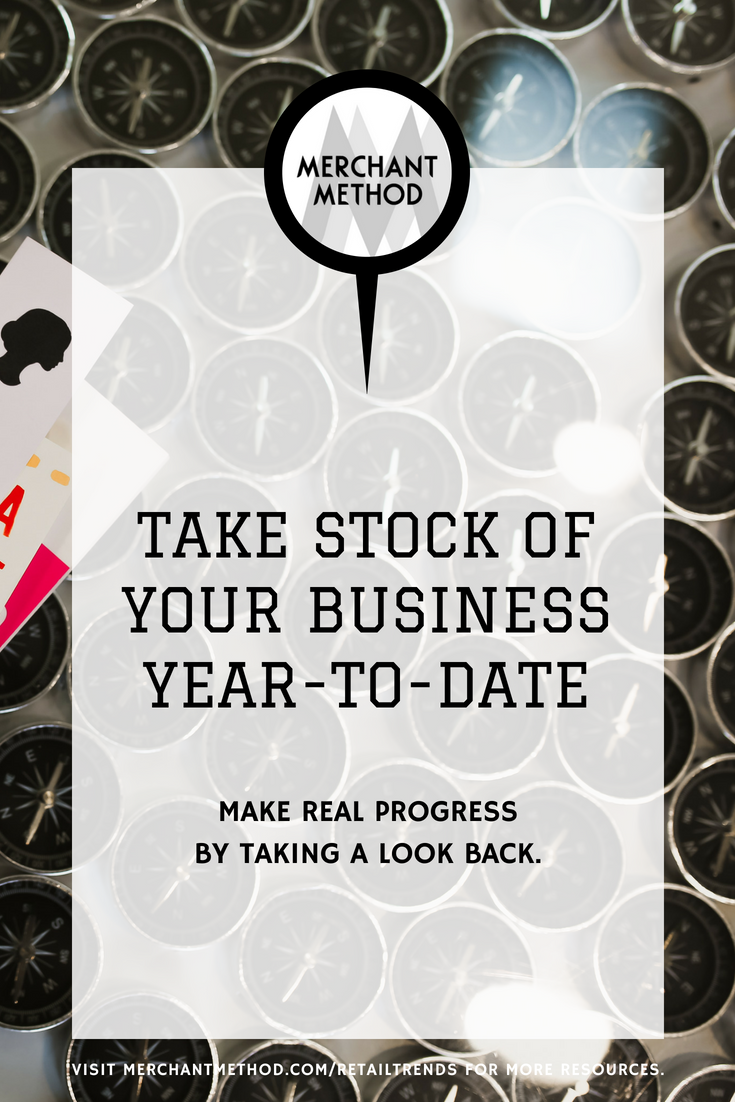 Take Stock of Your Business Year-to-Date with Merchant Method | Visit the Merchant Method blog at merchantmethod.com/retailtrends to discover more business resources and training for retailers, small-batch manufacturers, and makers.