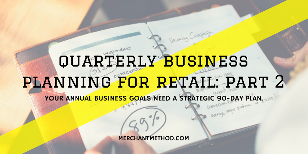 Merchant Method Quarterly Business Planning for Retail: Part 2 | Small Business | Retail | Sales Strategies | Planning Calendar | Planner | Visit merchantmethod.com