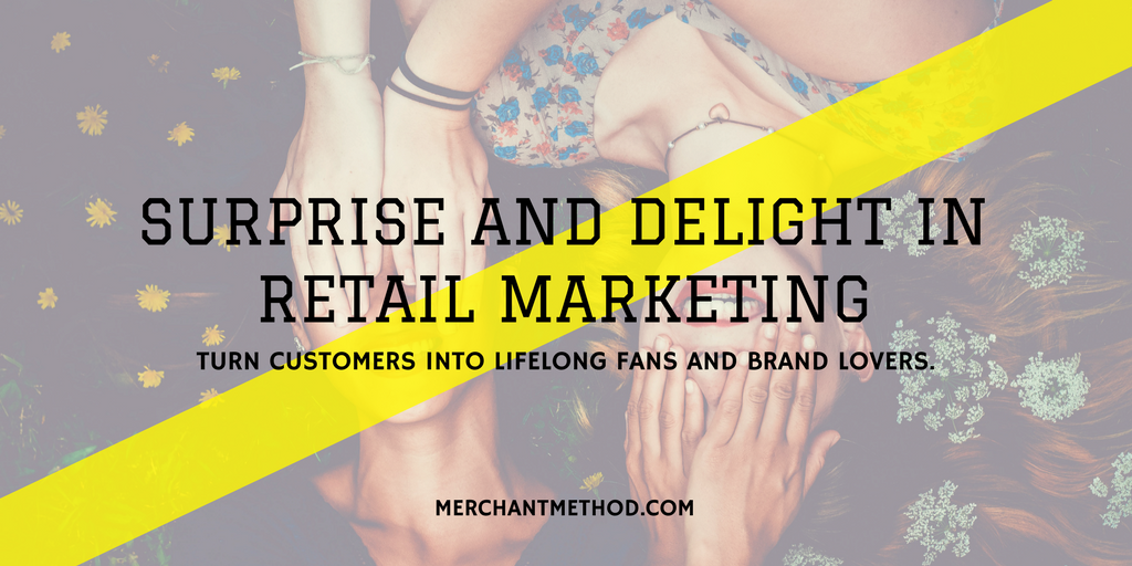 Merchant Method Blog Surprise & Delight in Retail Marketing | Customer Loyalty | Small Business | Retail Marketing | CRM | Visit merchantmethod.com/retailtrends